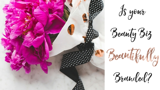Why Branding your Beauty business IS Important and how it's MORE than just your logo!